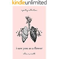 I Saw You As A Flower: A Poetry Collection (English Edition)
