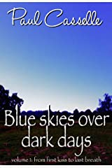 Blue Skies Over Dark Days: From first kiss to last breath Kindle Edition