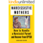 Narcissistic Mothers: How to Handle a Narcissist Parent and Recover from CPTSD (Adult Children of Narcissists Recovery Book Book 1)