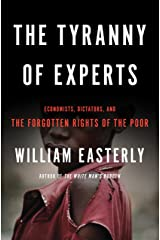 The Tyranny of Experts: Economists, Dictators, and the Forgotten Rights of the Poor Kindle Edition