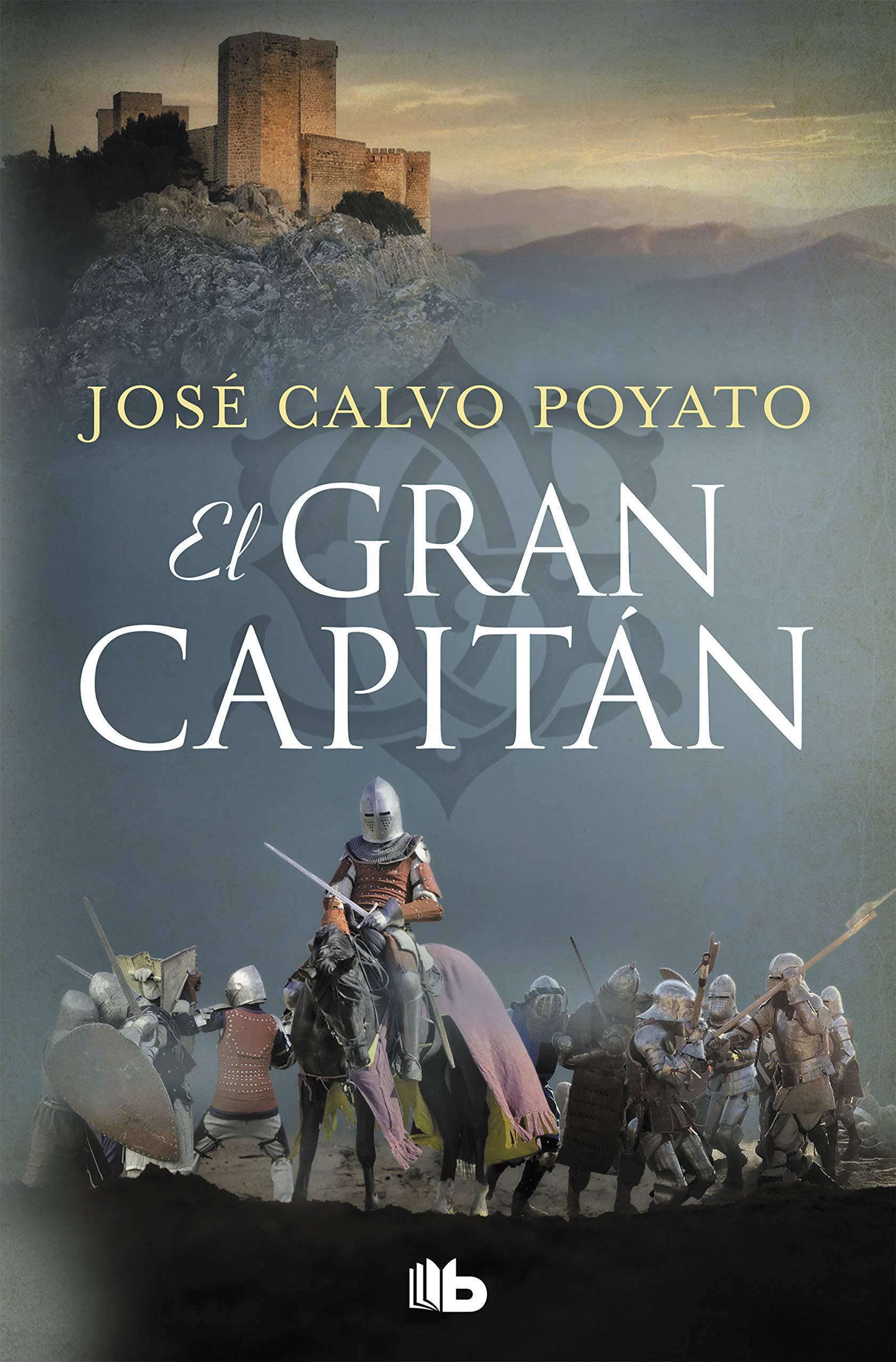 El Gran Capitán: Una apasionante novela sobre Gonzalo de Córdoba, el soldado que encumbró un imperio (FICCIÓN) por José Calvo Poyato