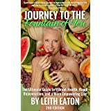 Journey to the Fountain of You: The Ultimate Guide to Vibrant Health, Rapid Rejuvenation, and a More Empowering Life