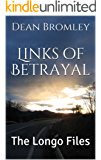 Links of Betrayal: The Longo Files
