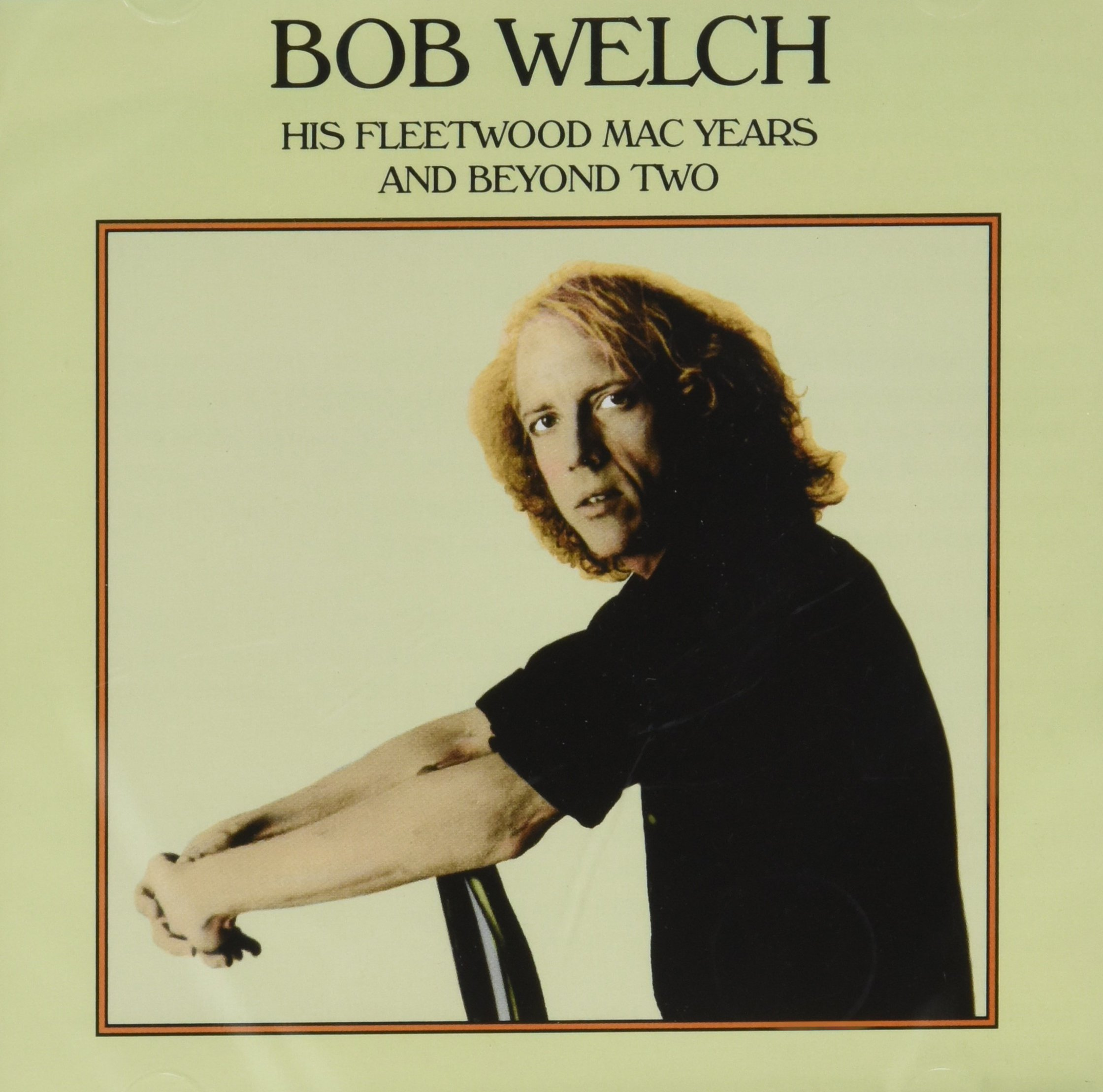 CD : Bob Welch - His Fleetwood Mac Years And Beyond Two (Expanded Version)