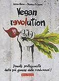 Vegan revolution. Diventa protagonista della più gioiosa delle rivoluzioni!