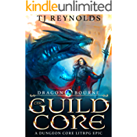 The Guild Core 1: Dragon Bourne (A Dungeon Core LitRPG/Cultivation Epic)