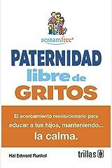 Paternidad libre de gritos / ScreamFree Parenting: El acercamiento revolucionario para educar a tus hijos, manteniendo la calma / The Revolutionary ... Kids by Keeping Your Cool (Spanish Edition) Paperback