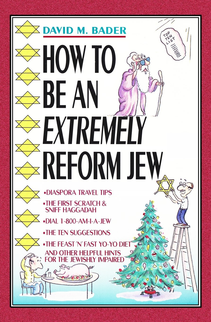 How To Be An Extremely Reform Jew: David M. Bader, Jeff Moores ...