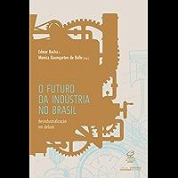 O futuro da indústria no Brasil: Desindustrialização em debate (Portuguese Edition)