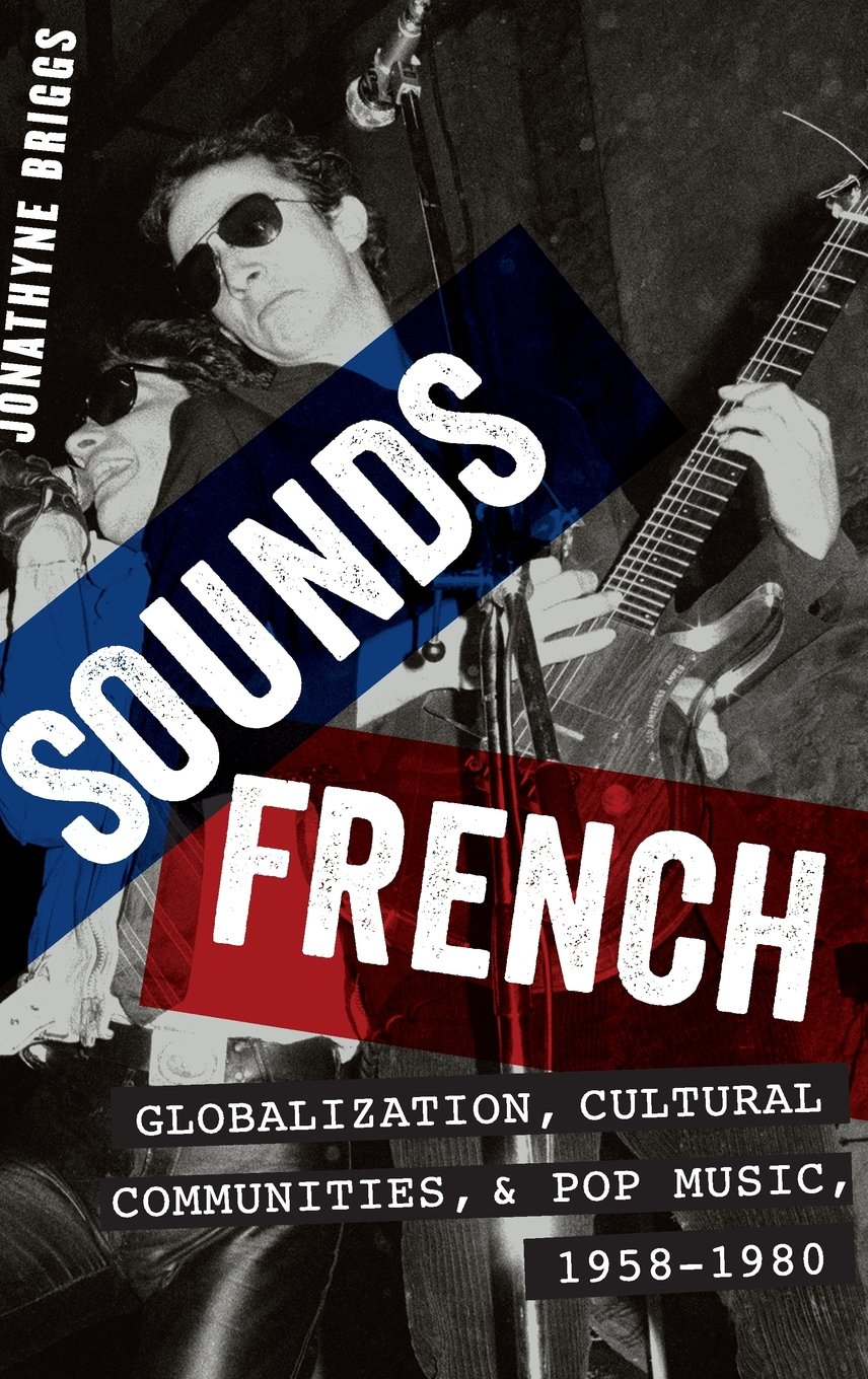 Download Sounds French: Globalization, Cultural Communities and Pop Music, 1958-1980 ebook