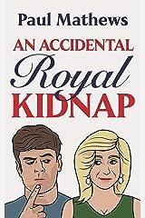 An Accidental Royal Kidnap: A Comedy Novel (Royally Funny Book 1) Kindle Edition