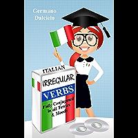 Italian Irregular Verbs Fully Conjugated in all Tenses: Book 1 (Italian Grammar)