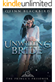 Unwilling Bride: A Dark Beauty and the Beast Retelling (The Prince's Prisoner Book 3)