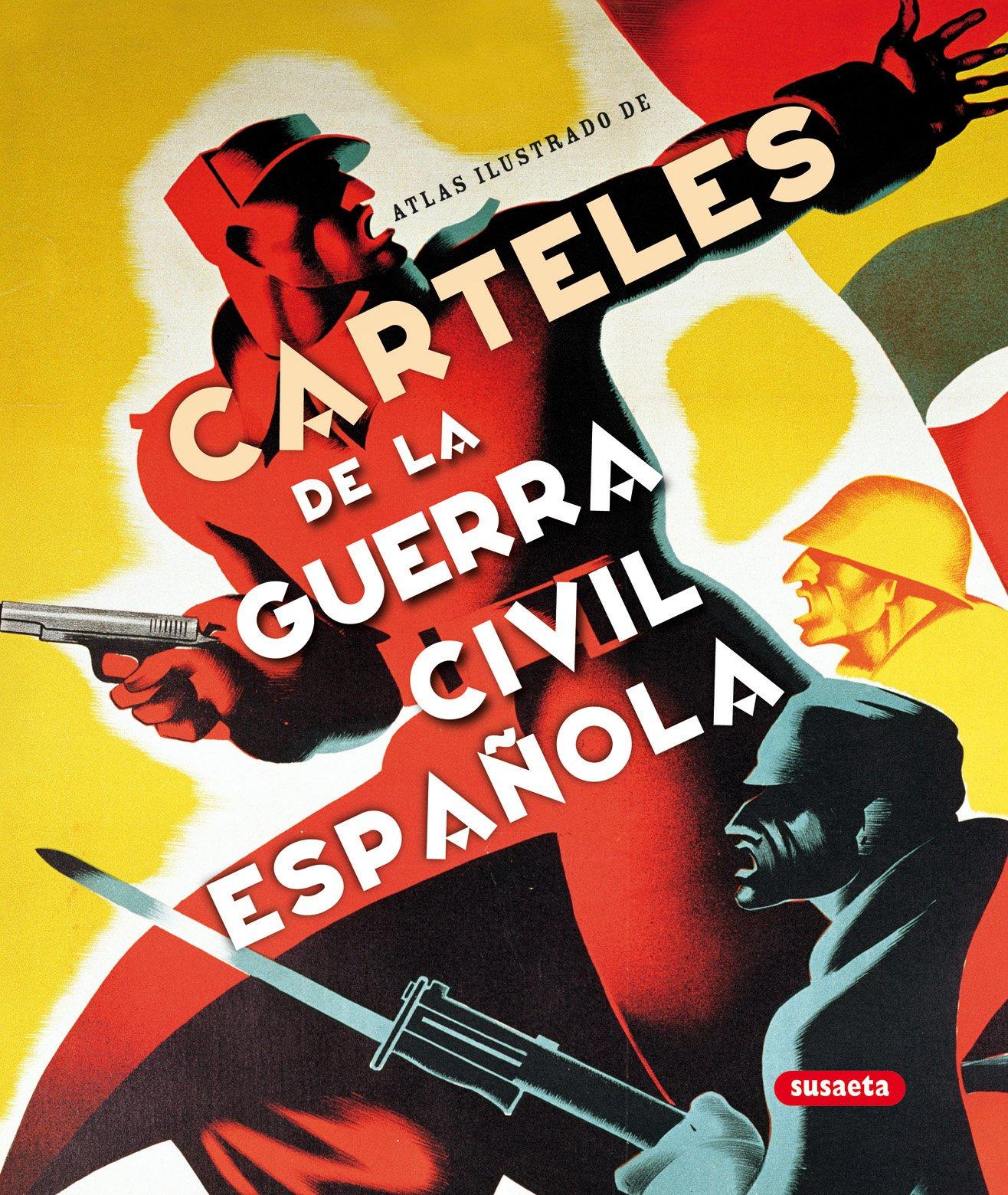 Carteles De La Guerra Civil Española Atlas Ilustrado: Amazon.es: De Andrés Sanz, Jesús, Susaeta, Equipo: Libros