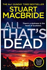 All That's Dead: The latest new 2020 crime thriller from the No.1 Sunday Times bestselling author (Logan McRae, Book 12) Kindle Edition