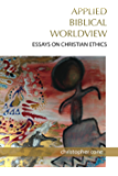 Applied Biblical Worldview: Essays on Christian Ethics