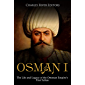 Osman I: The Life and Legacy of the Ottoman Empire's First Sultan (English Edition)