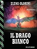Il drago bianco (Fantasy Tales)