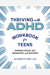 Thriving with ADHD Workbook for Teens: Improve Focus, Get Organized, and Succeed Kindle Edition