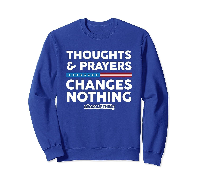 Thoughts & Prayers Changes Nothing! Gun Control Sweatshirt-TH