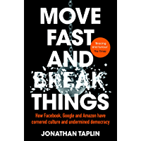 Move Fast and Break Things: How Facebook, Google, and Amazon Have Cornered Culture and What It Means For All Of Us (Expert Thinking)
