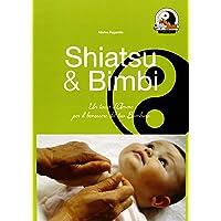 Shiatsu & bimbi. Un tocco d'amore per il benessere del tuo bambino