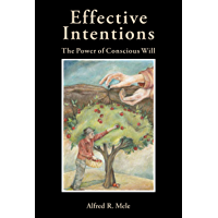 Effective Intentions: The Power of Conscious Will (English Edition)