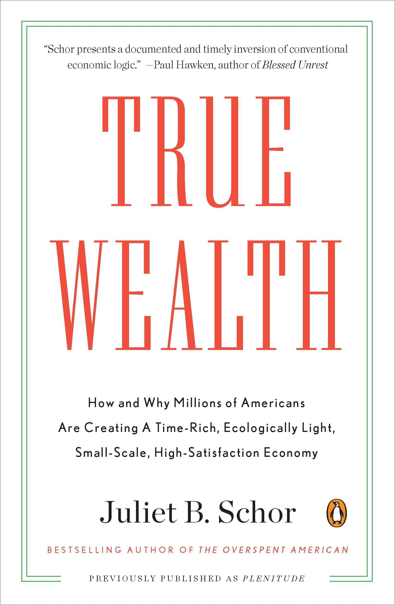 Read Online True Wealth: How and Why Millions of Americans Are Creating a Time-Rich, Ecologically Light, Small-Scale, High-Satisfaction Economy PDF