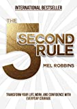 The 5 Second Rule : The Surprisingly Simple Way to Live, Love, and Speak with Courage