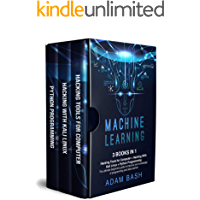 Machine Learning: 3 books in 1: - Hacking Tools for Computer + Hacking With Kali Linux + Python Programming-  The ultimate beginners guide to improve your knowledge of programming and data science