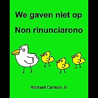 We gaven niet op Non rinunciarono : Kinderprentenboek Nederlands-Italiaans (Tweetalige editie)