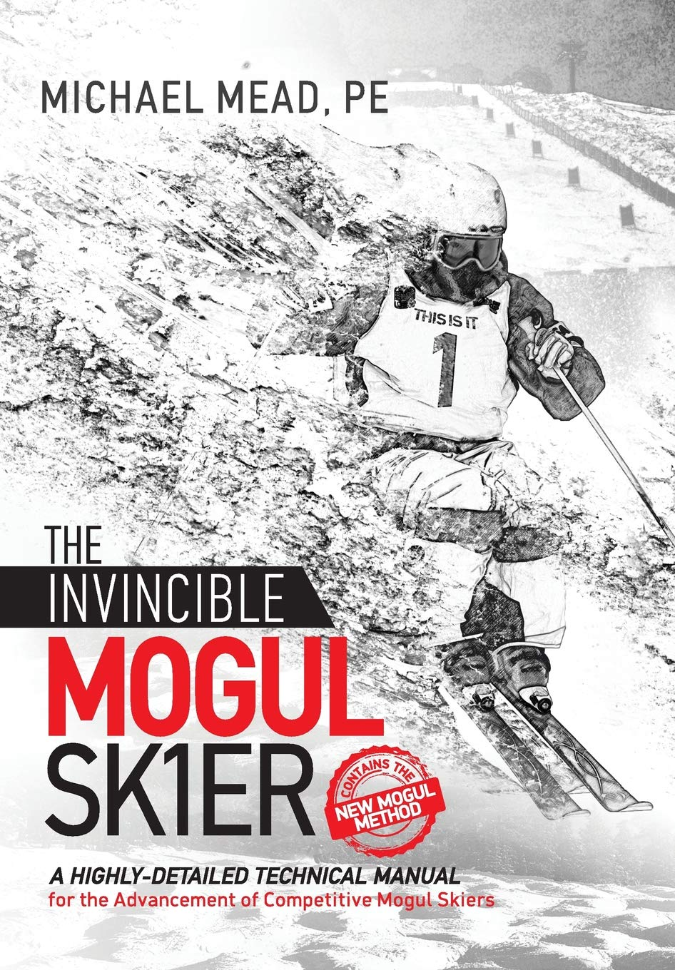 The Invincible Mogul Skier: A Highly-Detailed Technical Manual for the Advancement of Competitive Mogul Skiers by Michael L Mead