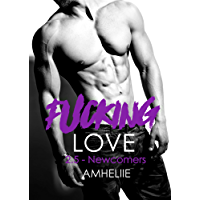 Fucking Love, Tome 2.5 : Newcomers (French Edition)