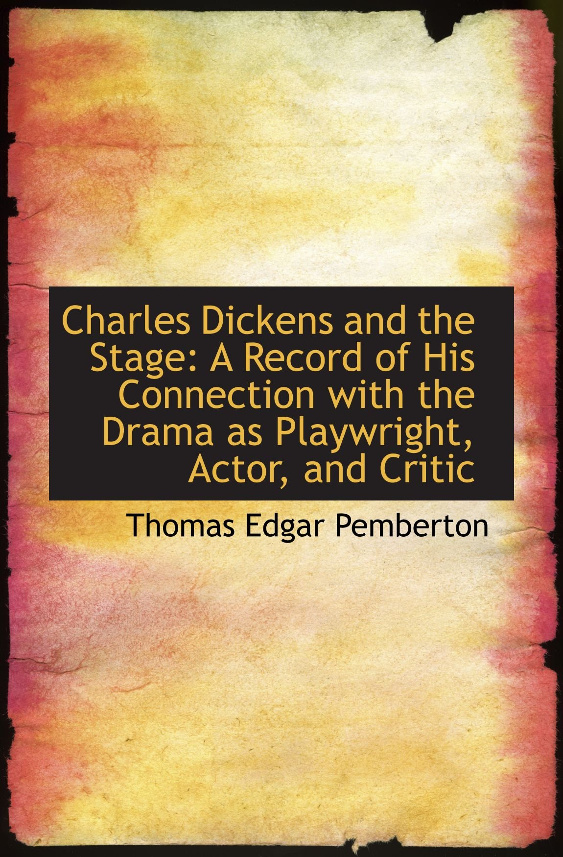 Charles Dickens and the Stage: A Record of His Connection with the Drama as Playwright, Actor, and C PDF