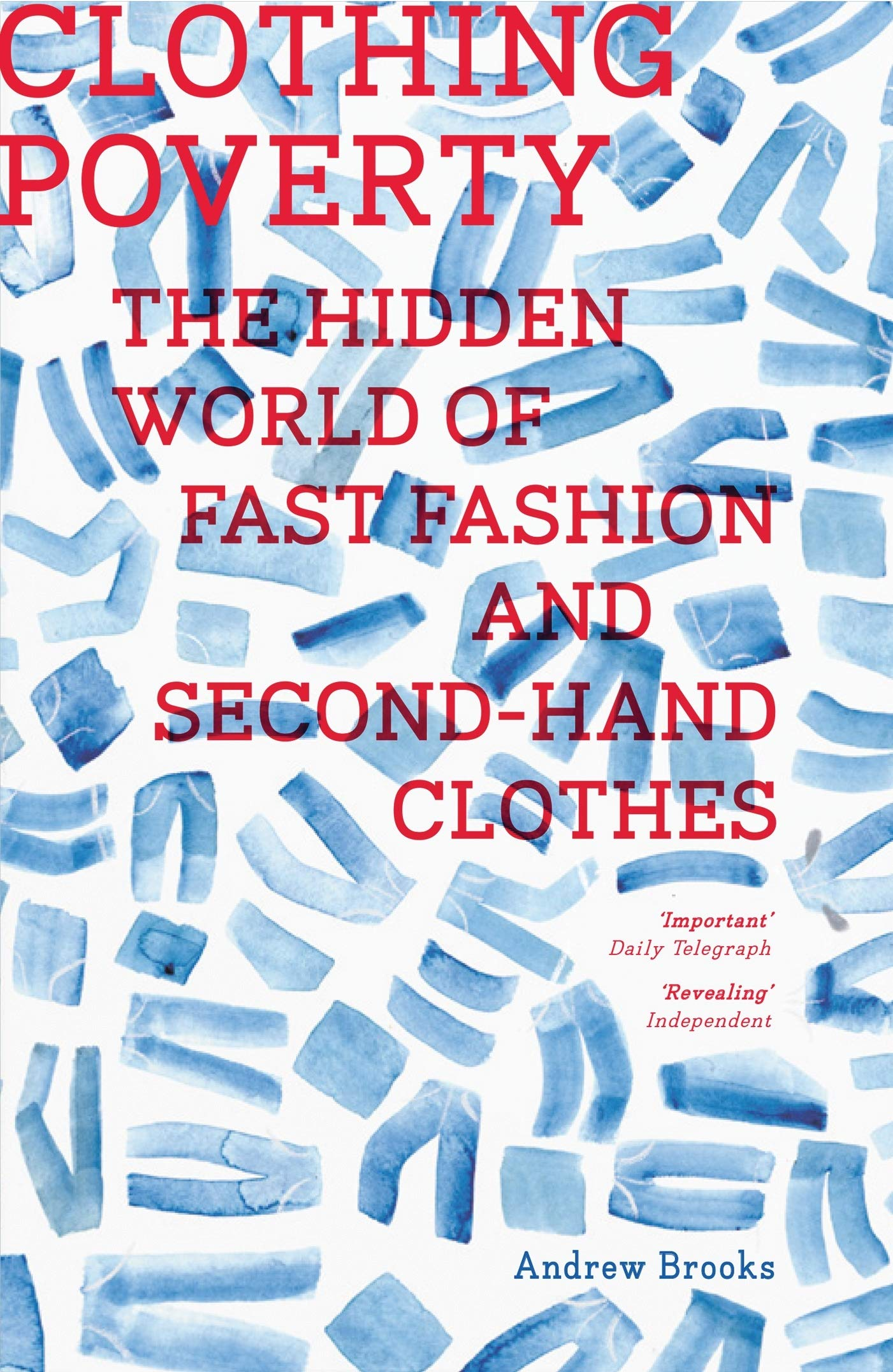 Clothing Poverty: The Hidden World of Fast Fashion and Second-Hand Clothes:  Amazon.co.uk: Andrew Brooks: 9781783600670: Books