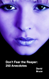 Don't Fear the Reaper: 250 Anecdotes