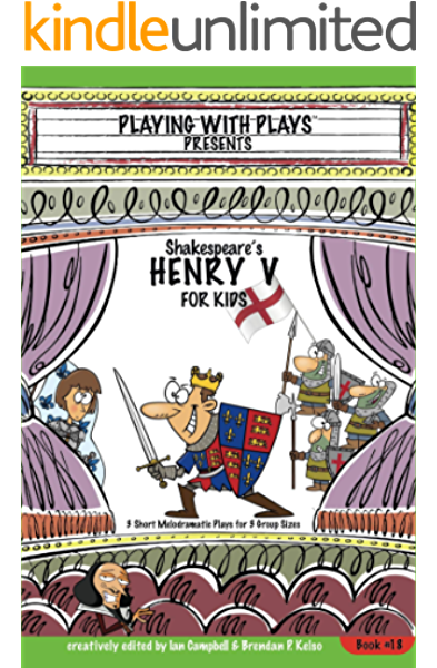 Amazon Com Shakespeare S Henry V For Kids 3 Short Melodramatic Plays For 3 Group Sizes Playing With Plays Book 18 Ebook Kelso Brendan P Campbell Ian Leishman Ron Hallmeyer Shana Kindle Store