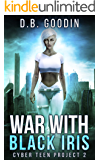 War With Black Iris (Cyber Teen Project Book 2)