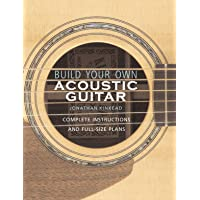 Build Your Own Acoustic Guitar: Complete Instructions and