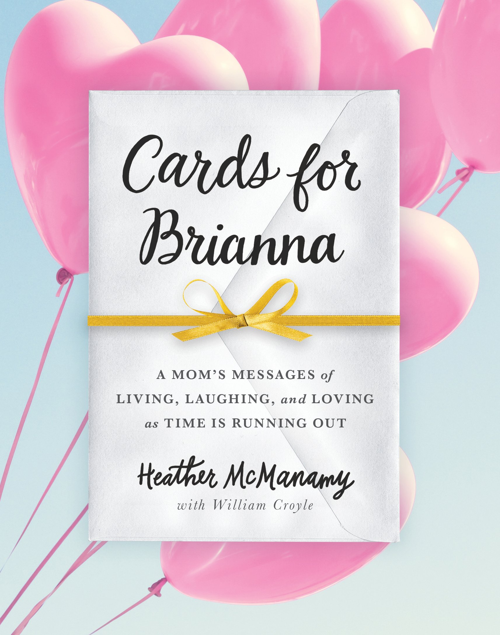 Cards for Brianna: A Mom's Messages of Living, Laughing, and Loving as Time Is Running Out pdf epub