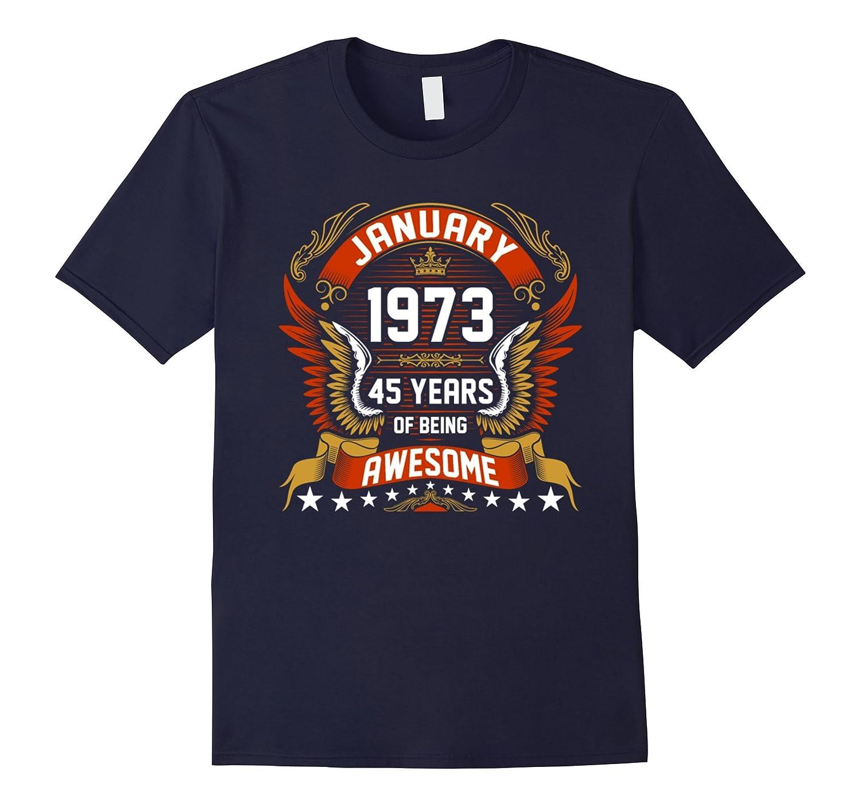 January 1973 45th Birthday 45 Years Old Gift T-Shirt-FL