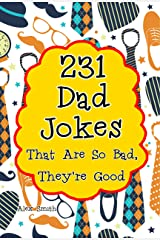 231 Dad Jokes That Are So Bad, They're Good Kindle Edition