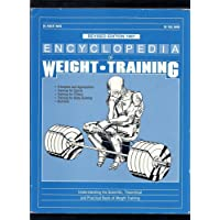 Encyclopedia of Weight Training: Weight Training for General Conditioning, Sport and Body Building