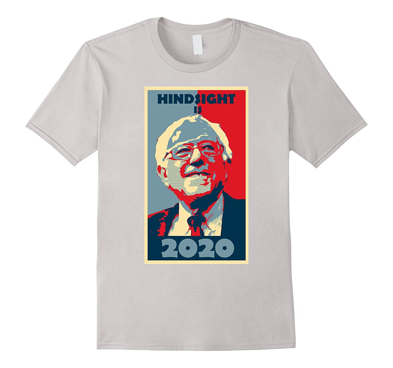 HINDSIGHT IS 2020 Shirt - Bernie Sanders Activist T Shirts-BN