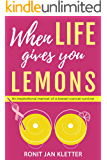 When Life Gives You Lemons: An Inspirational Memoir of a Breast Cancer Survivor