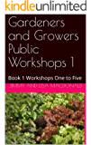 Gardeners and Growers Public Workshops 1: Book 1 Workshops One to Five (Gardeners & Growers)