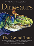 Dinosaurs - The Grand Tour: Everything Worth Knowing About Dinosaurs from Aardonyx to Zuniceratops (English Edition)