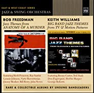 Bob Freedman & Keith Williams: Jazz Themes From Anatomy of a Murder / Big Band Jazz Themes From TV & Motion Pictures