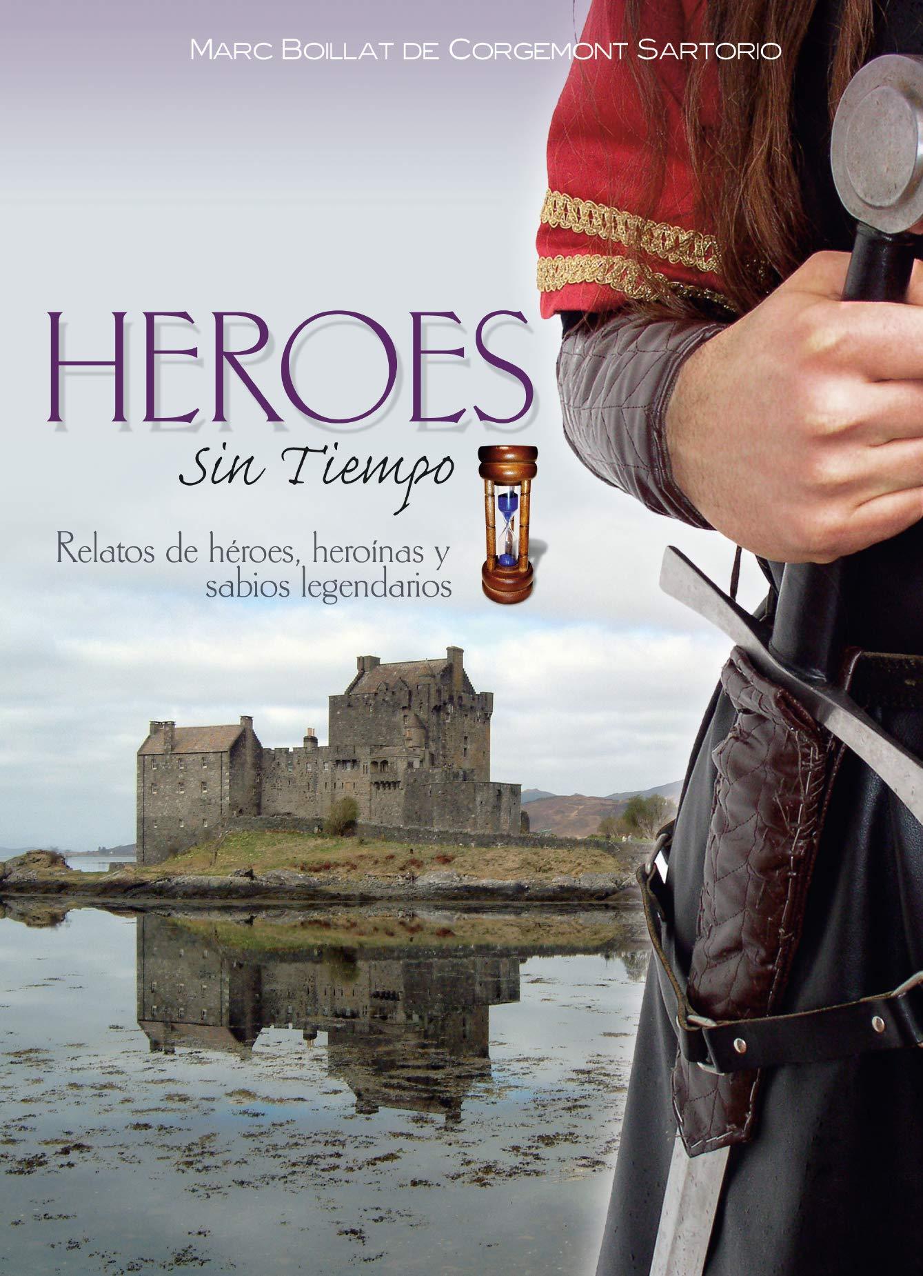 Héroes sin tiempo relatos de héroes, heroínas y sabios ...