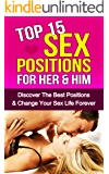 Sex: Top 15 Sex Positions For Her & Him: Discover The Best Positions & Change Your Sex Life (Sexual Advice, All About Sex, Tantra, Kama Sutra, Sex Positions, Massages)